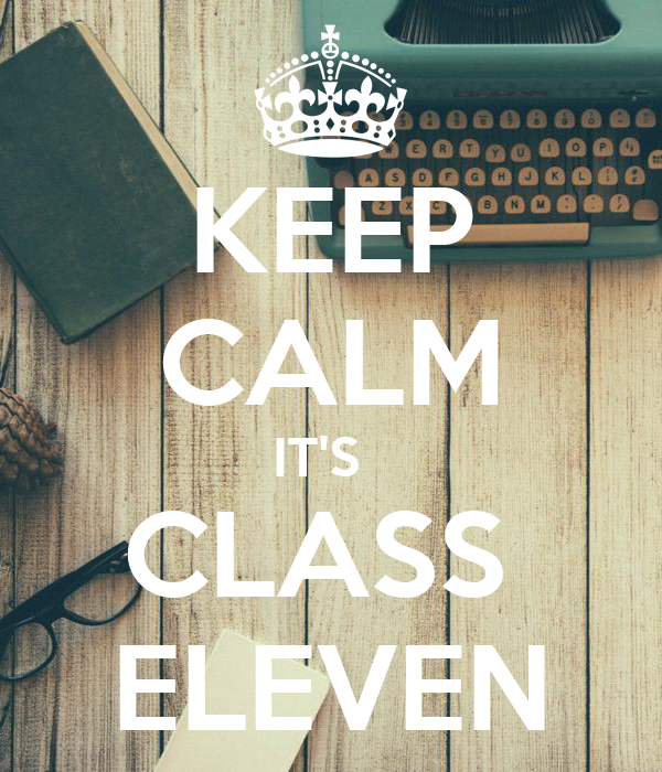 KEEP CALM IT'S   CLASS  ELEVEN