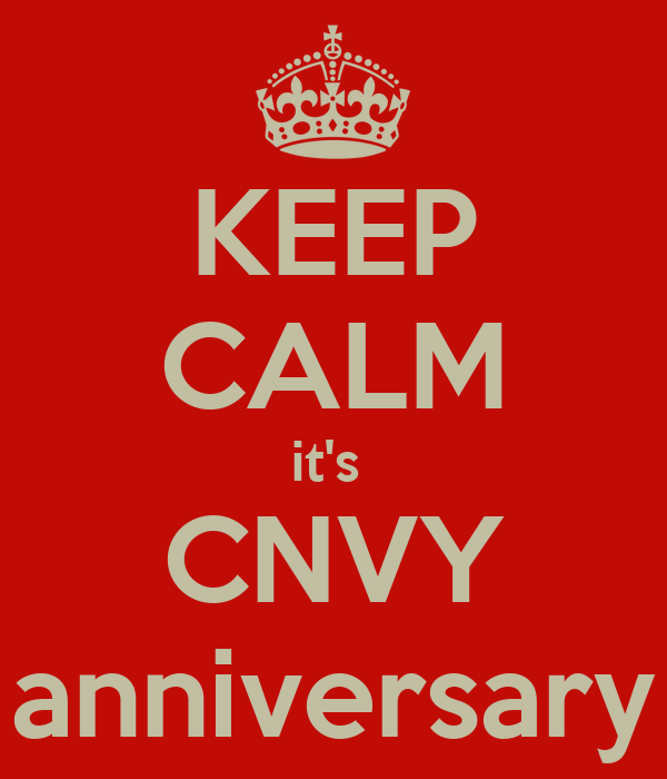 KEEP CALM it's  CNVY anniversary