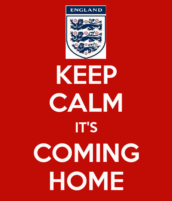 keep-calm-it-s-coming-home.jpg