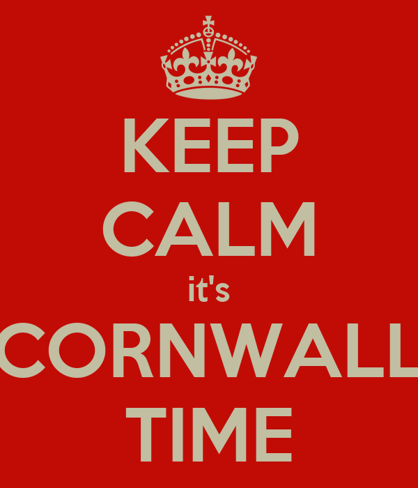 KEEP CALM it's CORNWALL TIME