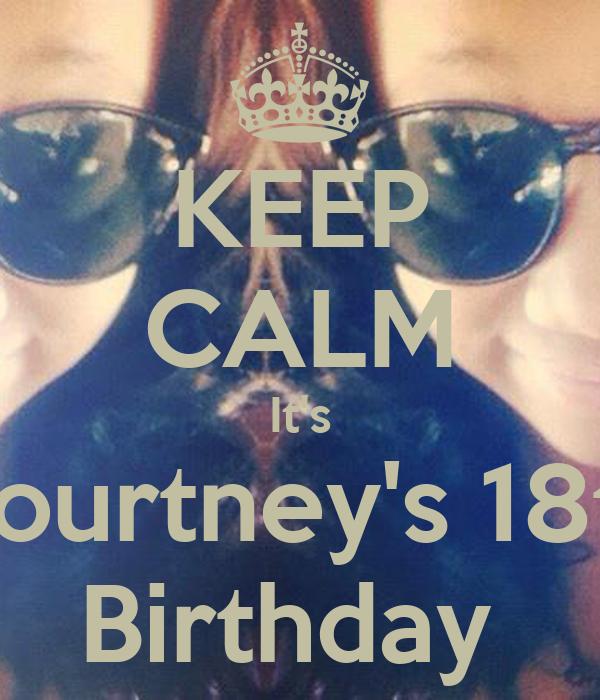 KEEP CALM It's Courtney's 18th Birthday