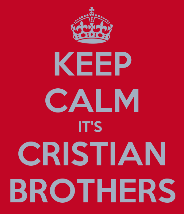 KEEP CALM IT'S  CRISTIAN BROTHERS