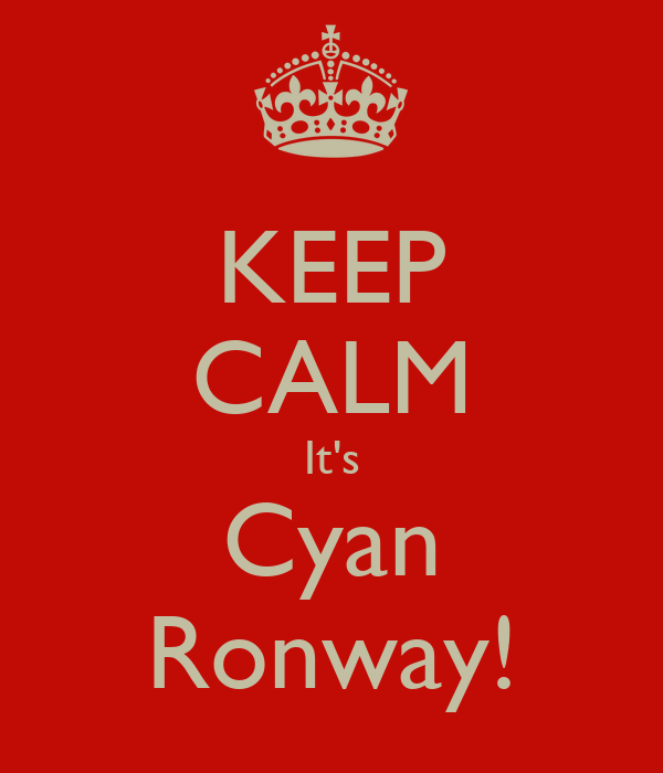 KEEP CALM It's Cyan Ronway!