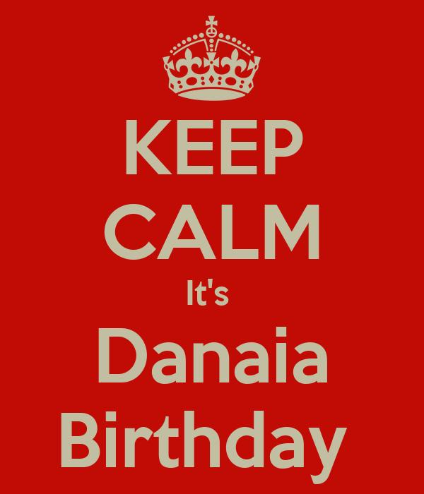 KEEP CALM It's  Danaia Birthday