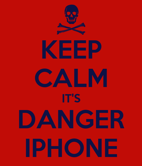 KEEP CALM IT'S DANGER IPHONE