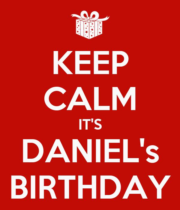 KEEP CALM IT'S DANIEL's BIRTHDAY