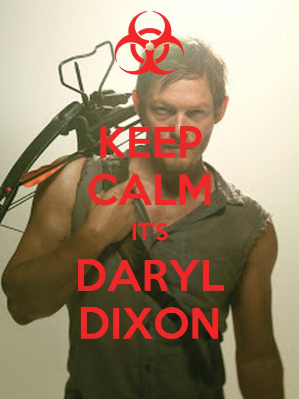 KEEP CALM IT'S DARYL DIXON