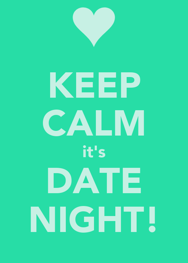 KEEP CALM it's DATE NIGHT!