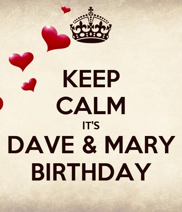 KEEP CALM IT'S DAVE & MARY BIRTHDAY