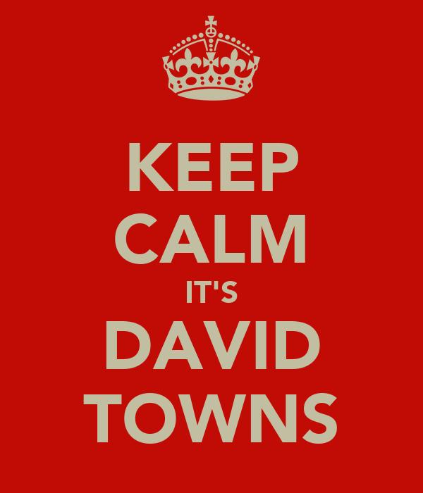 KEEP CALM IT'S DAVID TOWNS