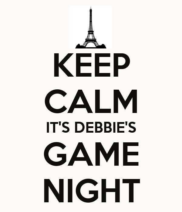 KEEP CALM IT'S DEBBIE'S GAME NIGHT