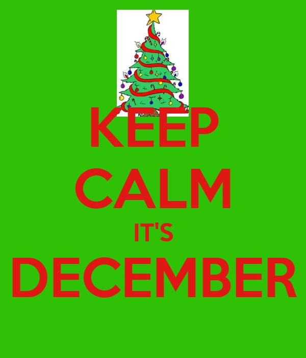 KEEP CALM IT'S DECEMBER