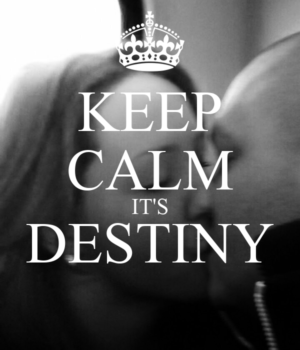 KEEP CALM IT'S DESTINY