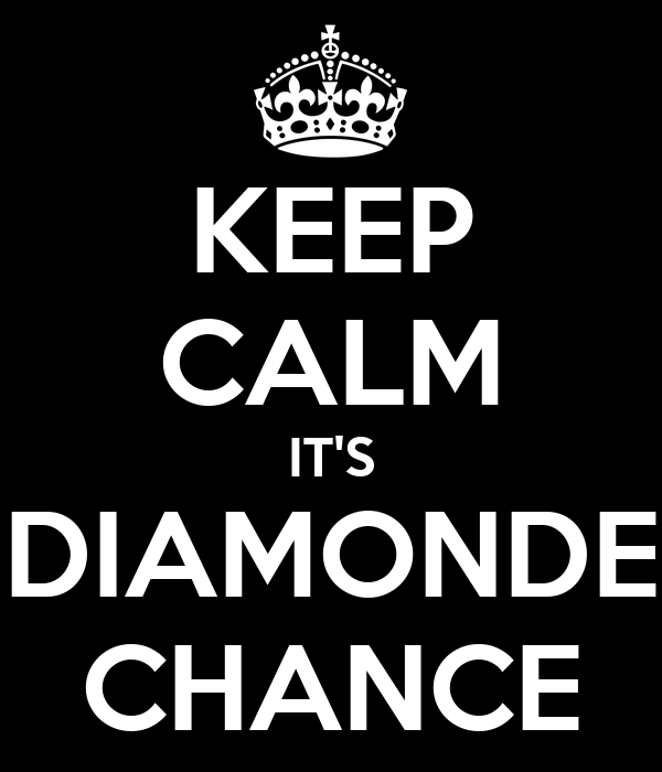 KEEP CALM IT'S DIAMONDE CHANCE