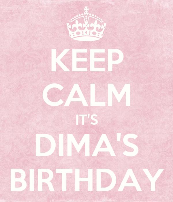 KEEP CALM IT'S DIMA'S BIRTHDAY