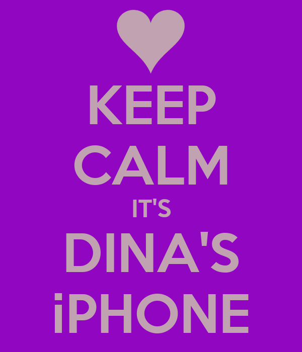 KEEP CALM IT'S DINA'S iPHONE