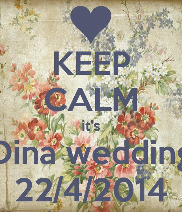 KEEP CALM it's Dina wedding 22/4/2014