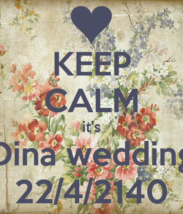 KEEP CALM it's Dina wedding 22/4/2140