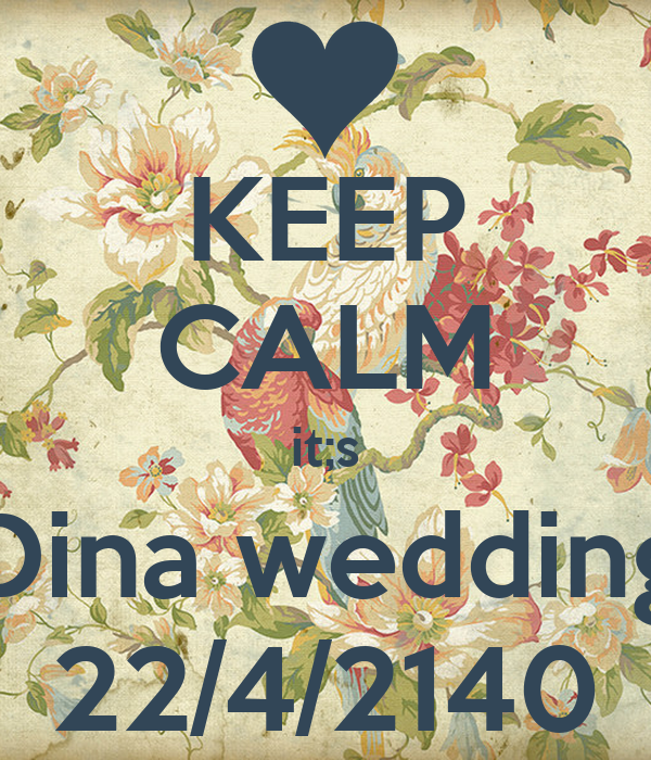 KEEP CALM it;s Dina wedding 22/4/2140