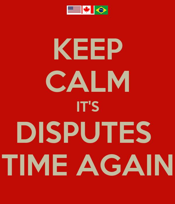 KEEP CALM IT'S DISPUTES  TIME AGAIN