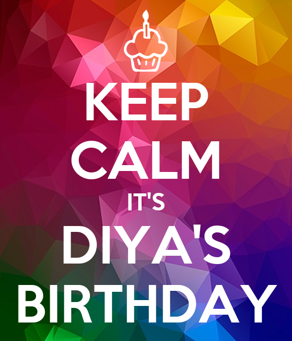 KEEP CALM IT'S DIYA'S BIRTHDAY