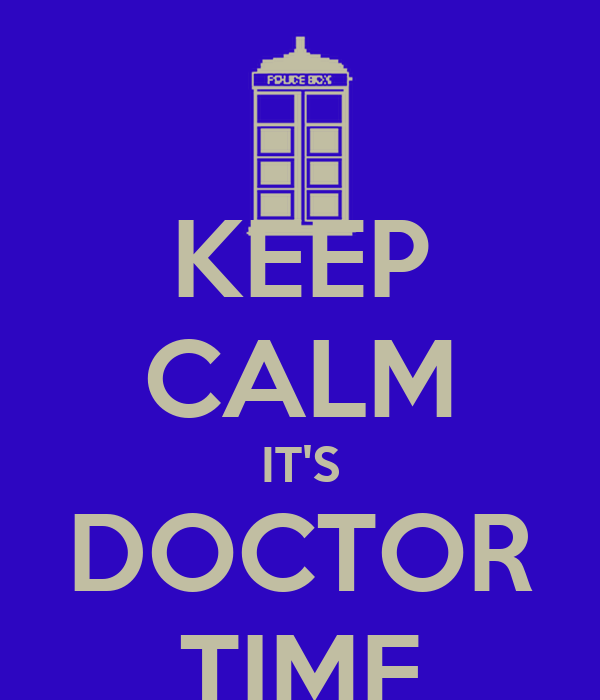 KEEP CALM IT'S DOCTOR TIME