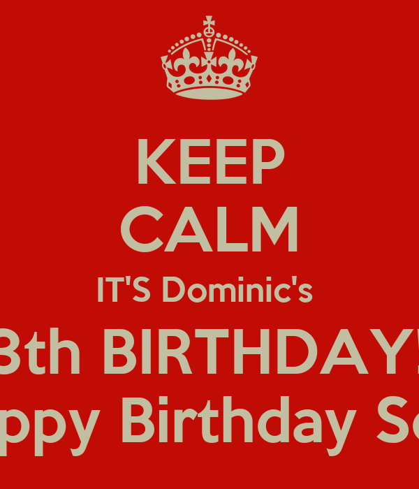 keep calm its dominics 13th birthday happy birthday son