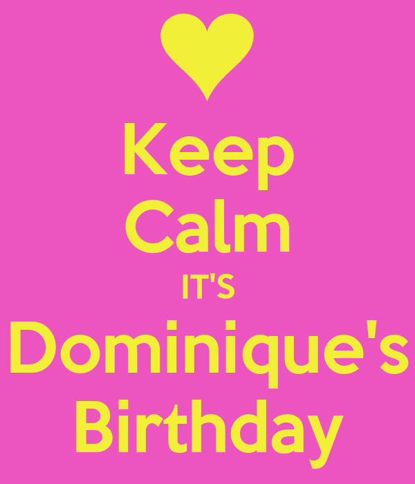 Keep Calm IT'S Dominique's Birthday