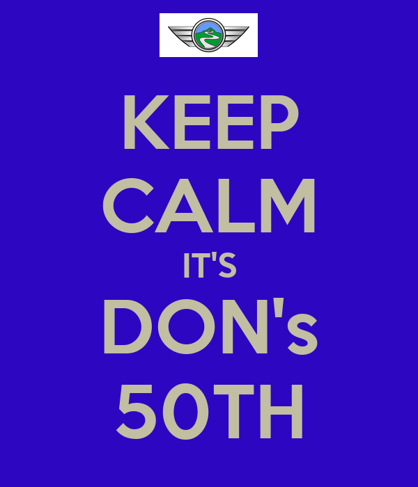 KEEP CALM IT'S DON's 50TH