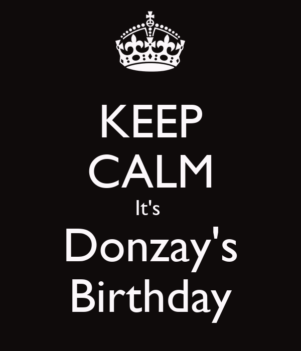 KEEP CALM It's  Donzay's Birthday