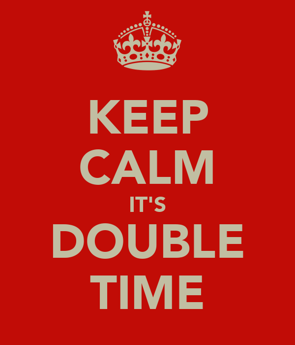 KEEP CALM IT'S DOUBLE TIME