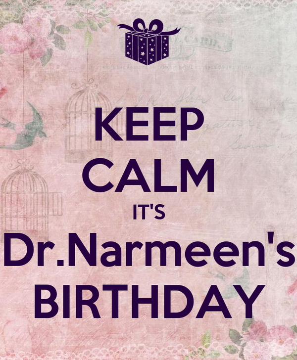 KEEP CALM IT'S Dr.Narmeen's BIRTHDAY