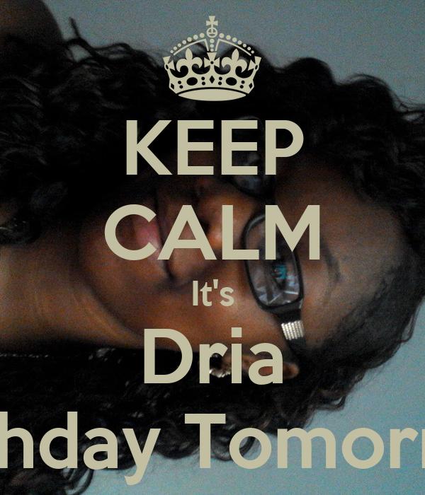 KEEP CALM It's Dria Birthday Tomorrow