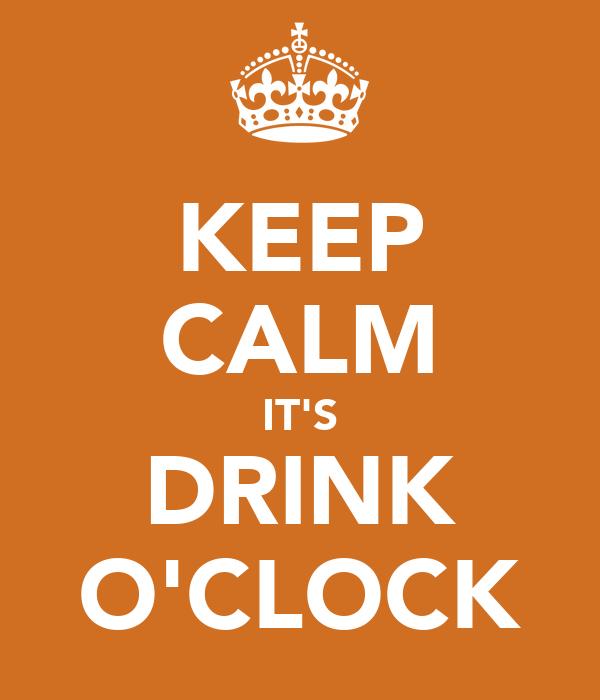 KEEP CALM IT'S DRINK O'CLOCK