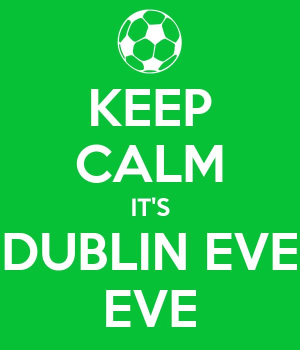 KEEP CALM IT'S DUBLIN EVE EVE