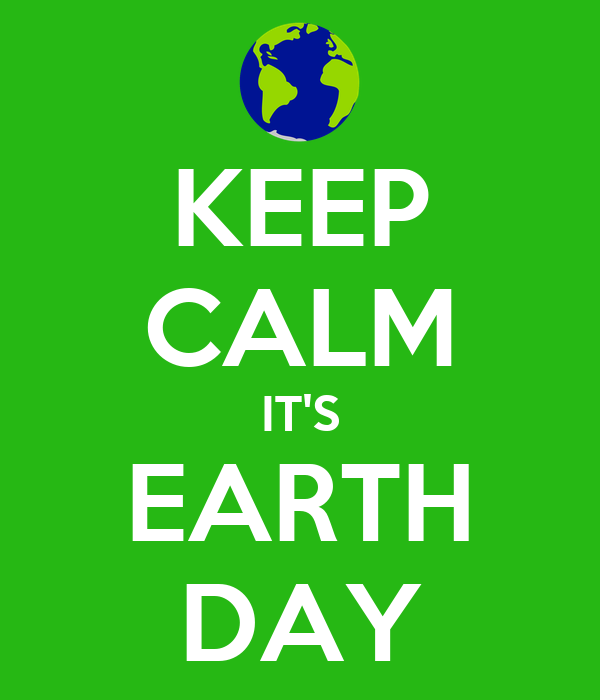 KEEP CALM IT'S EARTH DAY