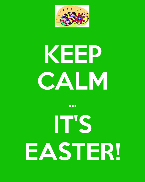 KEEP CALM ... IT'S EASTER!