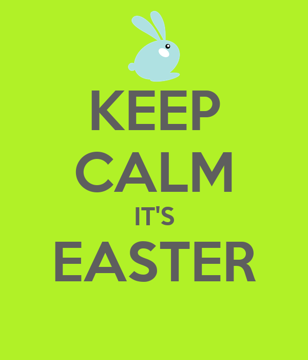 KEEP CALM IT'S EASTER