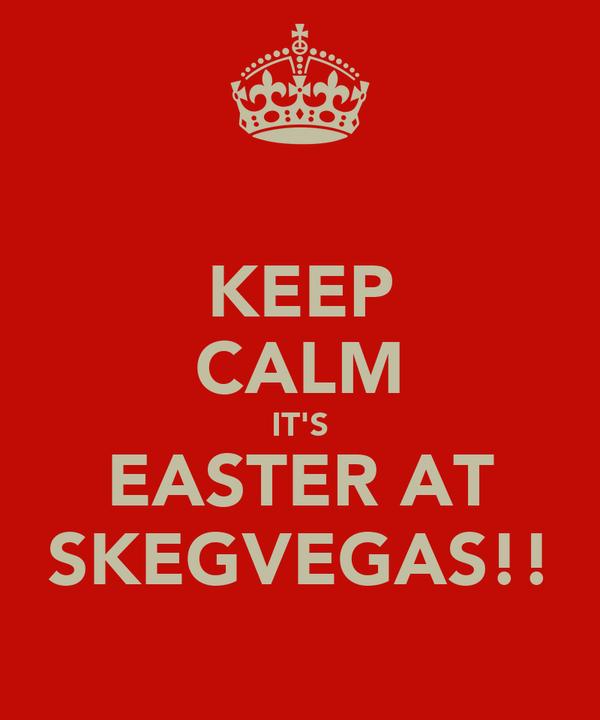 KEEP CALM IT'S EASTER AT SKEGVEGAS!!