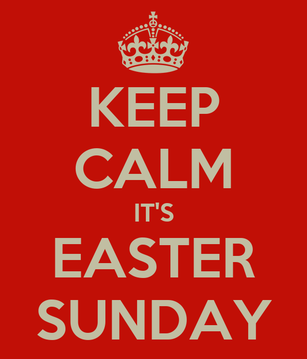 KEEP CALM IT'S EASTER SUNDAY