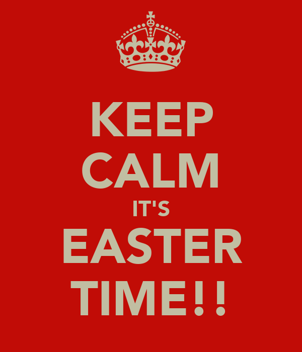 KEEP CALM IT'S EASTER TIME!!