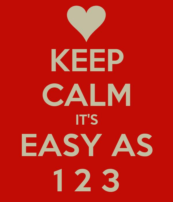 KEEP CALM IT'S EASY AS 1 2 3