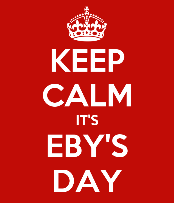 KEEP CALM IT'S EBY'S DAY