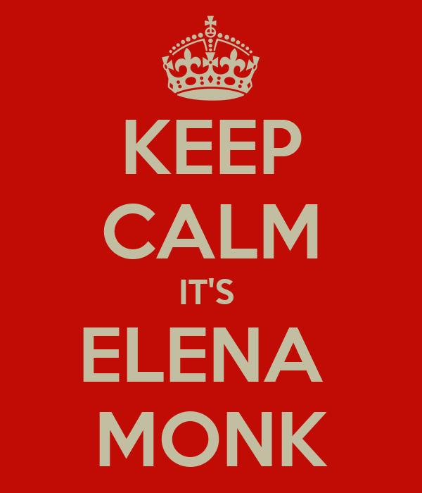 KEEP CALM IT'S  ELENA  MONK