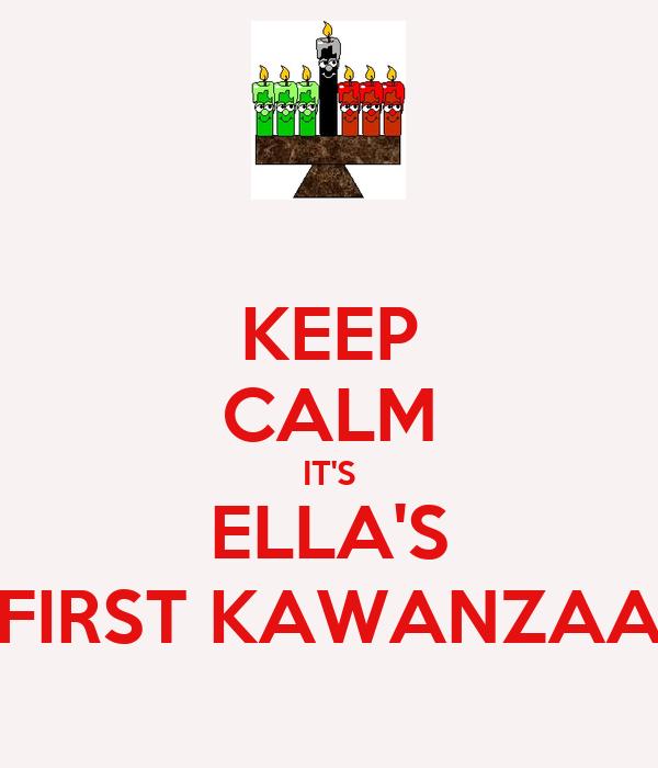 KEEP CALM IT'S ELLA'S FIRST KAWANZAA