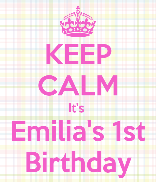 KEEP CALM It's  Emilia's 1st Birthday