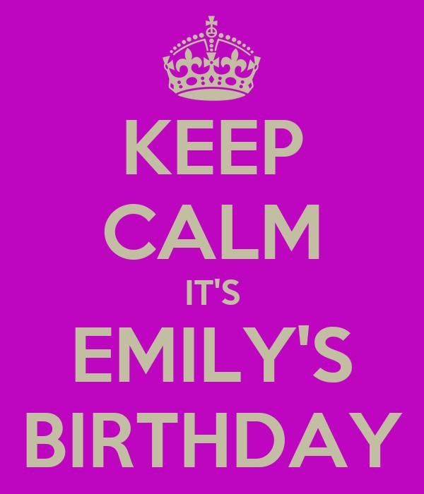 KEEP CALM IT'S EMILY'S BIRTHDAY