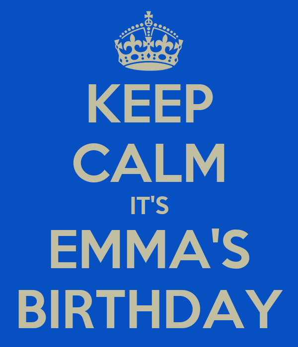 KEEP CALM IT'S EMMA'S BIRTHDAY