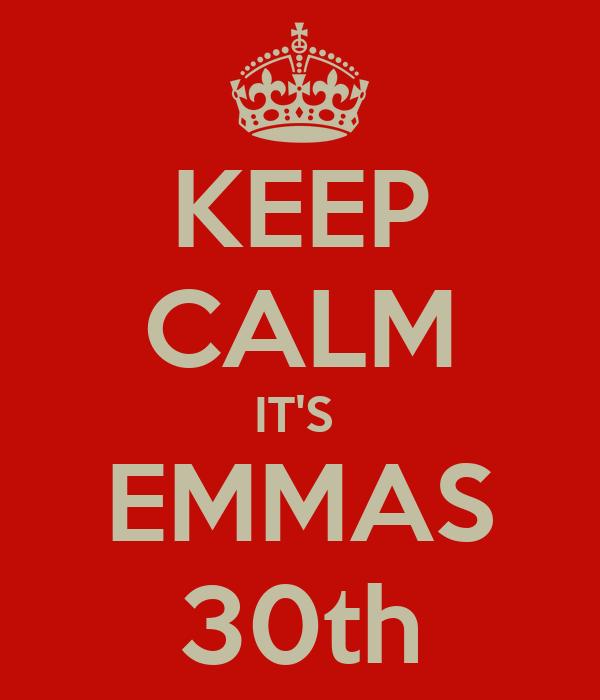 KEEP CALM IT'S  EMMAS 30th