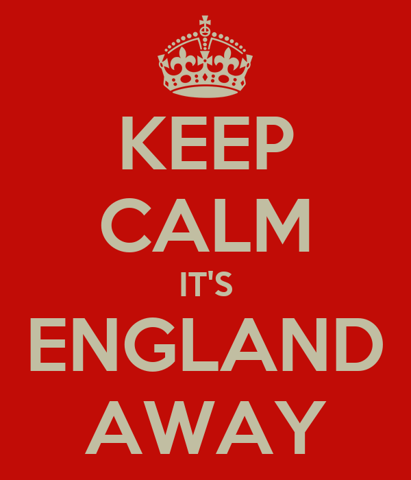 KEEP CALM IT'S ENGLAND AWAY